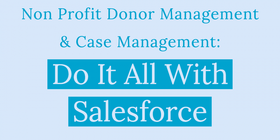 Nonprofit comprehensive donor management and case management is possible with Salesforce